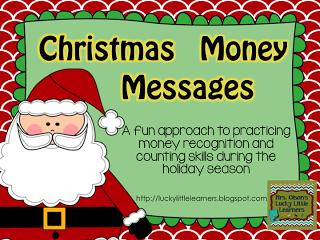 http://www.teacherspayteachers.com/Product/Holiday-Money-Messages-1033962