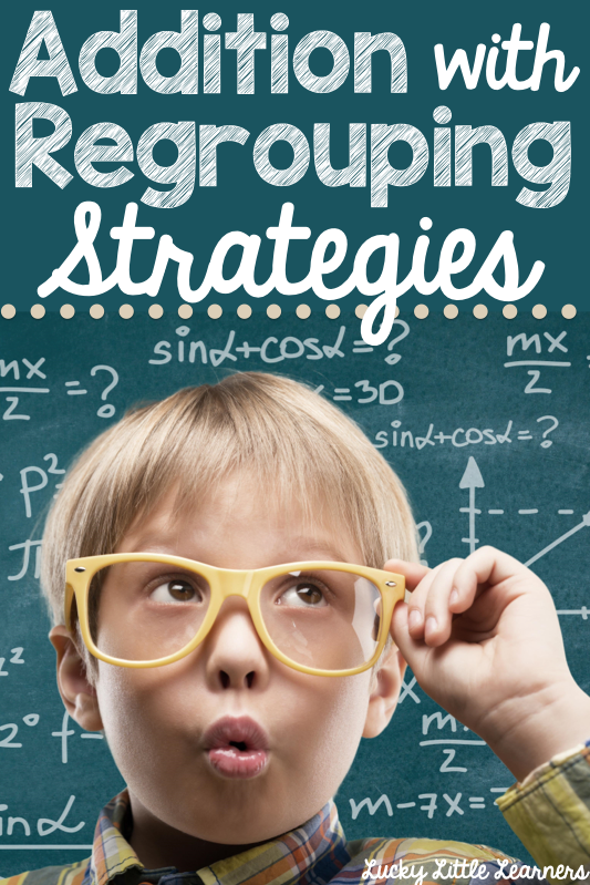 Addition with Regrouping Strategies - Lucky Little Learners