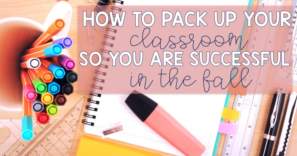 How to Pack up your Classroom so you are Successful in the Fall