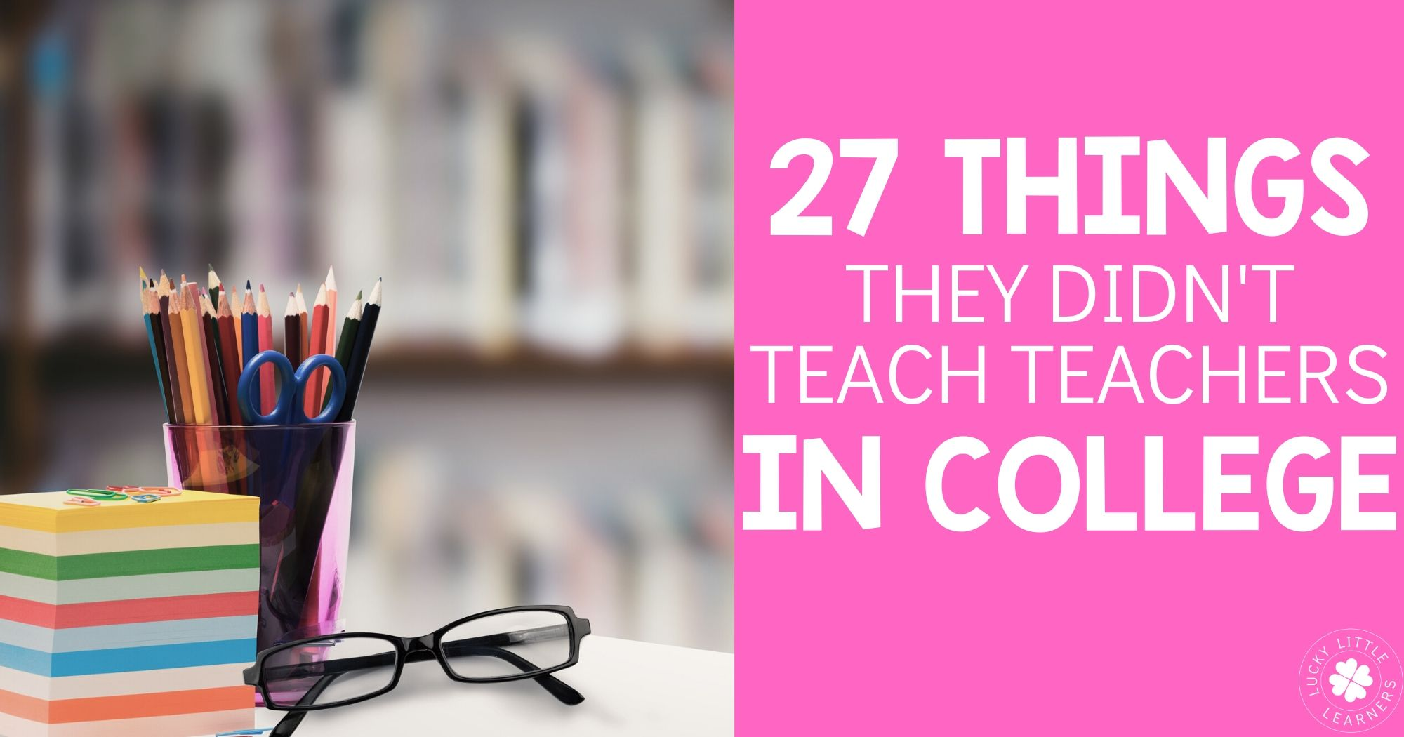27 Things They Didn't Teach Teachers In College