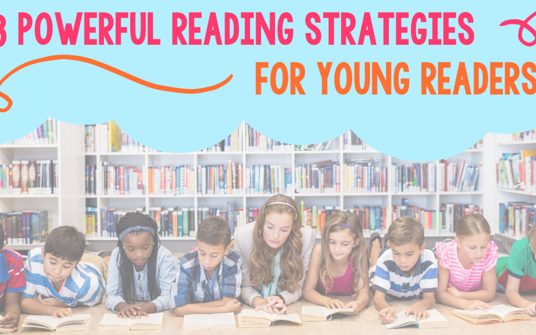 13 Powerful Reading Strategies for Young Readers