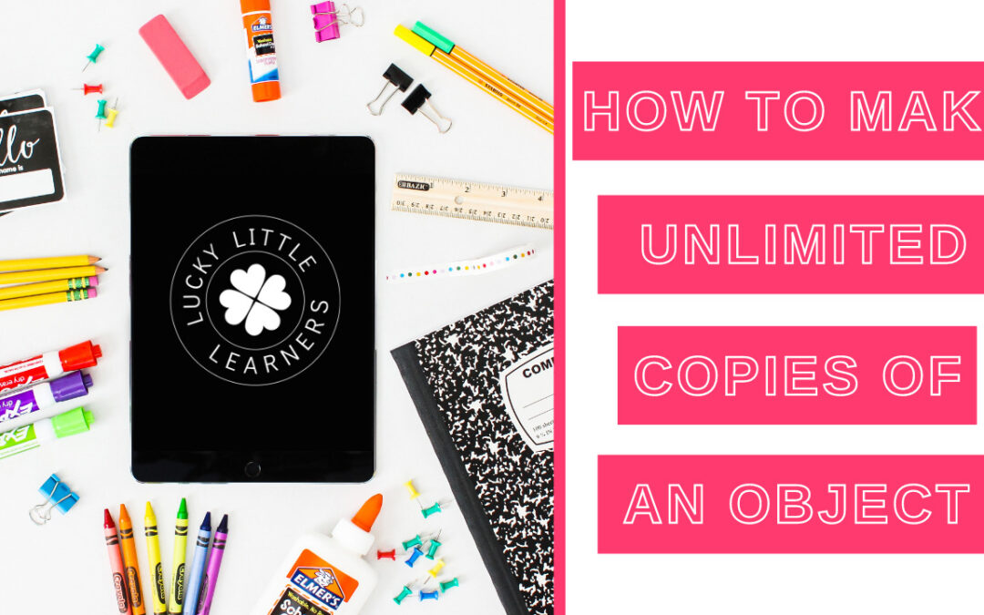 How to Make Unlimited Copies of an Object