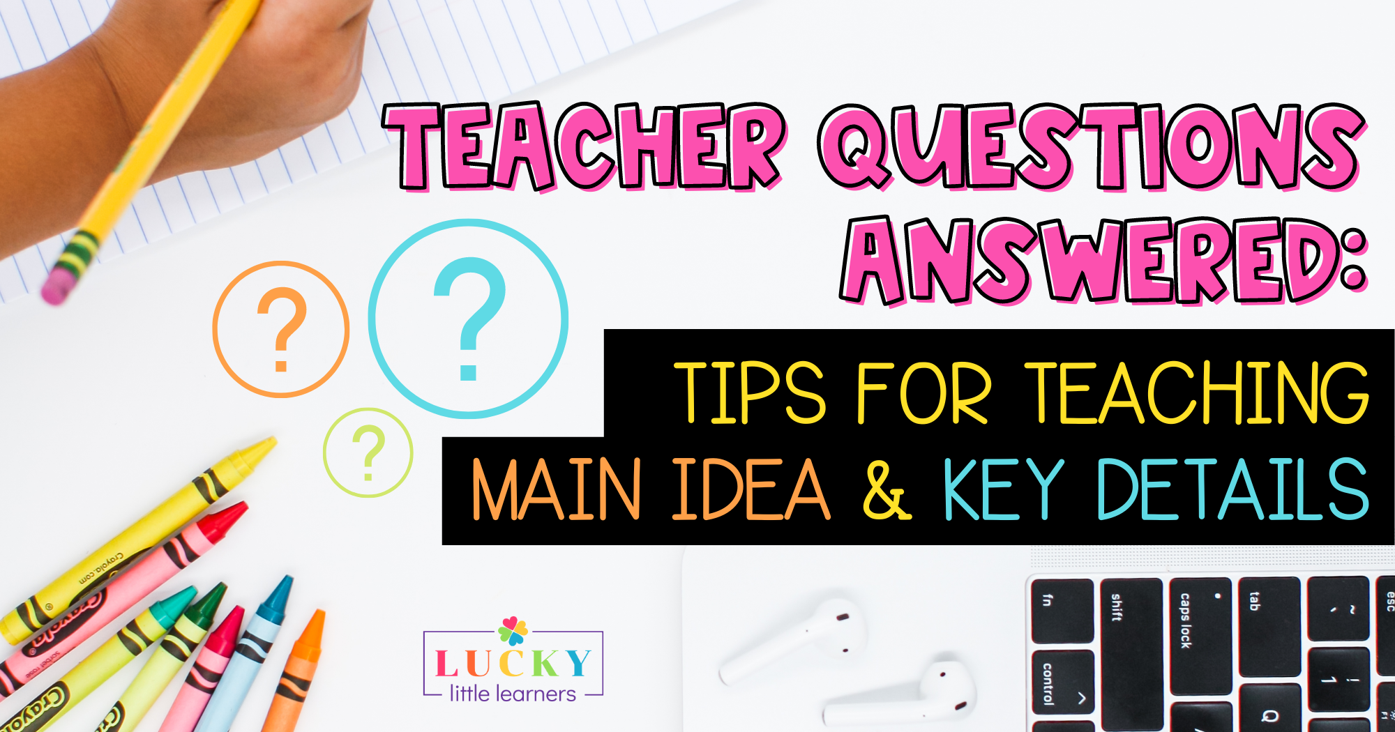 Teacher Questions Answered: Tips For Teaching Main Idea and Key Details