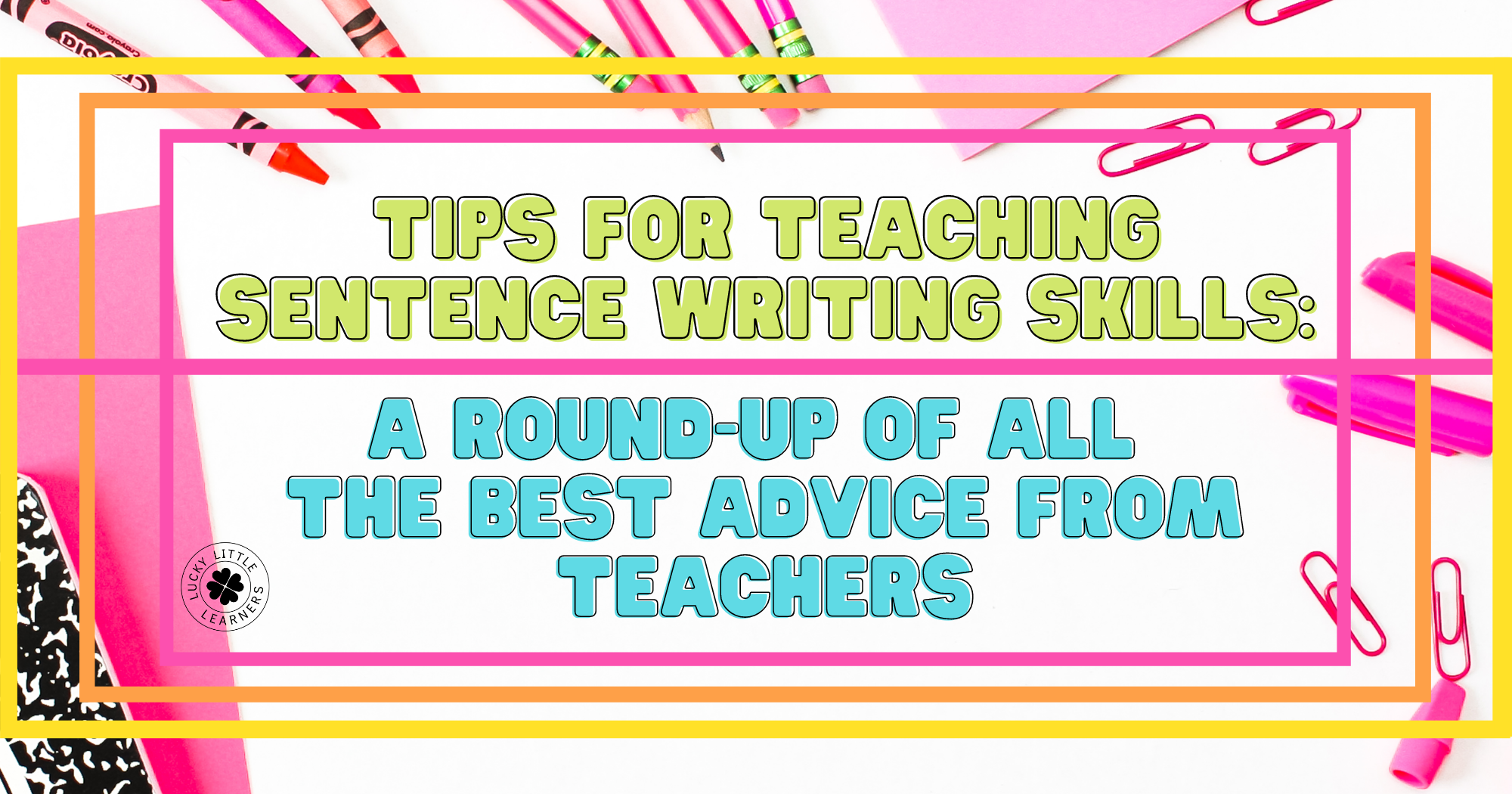 Tips for Teaching Sentence Writing Skills: A Round-Up of All the Best Advice From Teachers