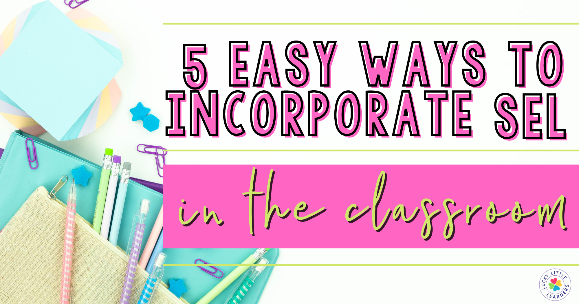 5 Easy Ways to Incorporate Social Emotional Learning in the Classroom