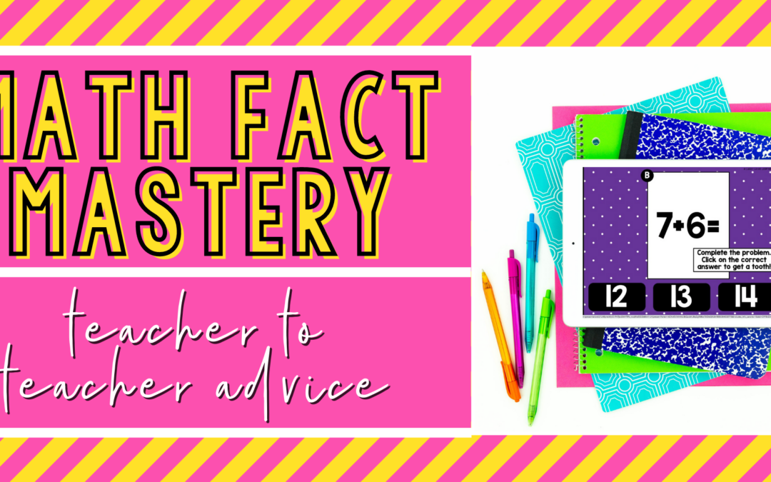 Math Fact Mastery: Teacher to Teacher Advice