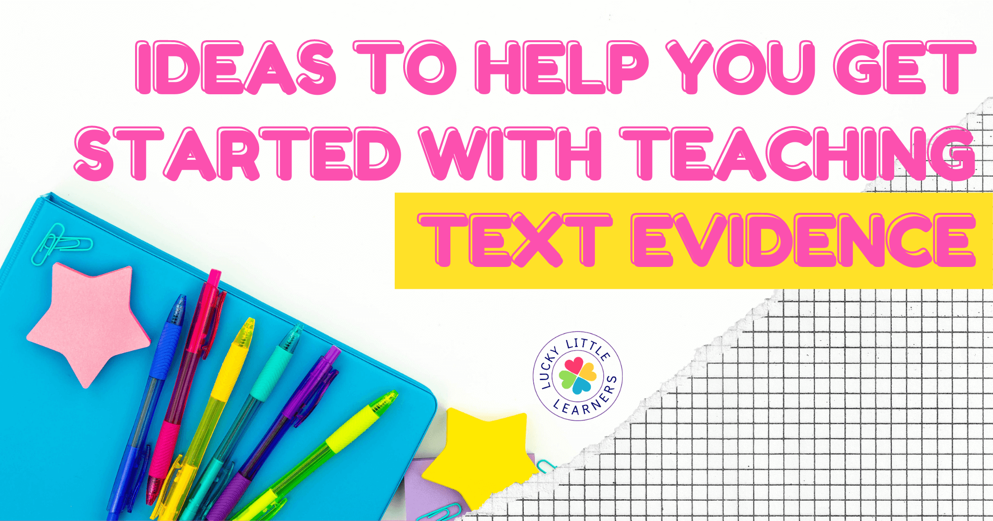 Ideas to help you get started with teaching text evidence
