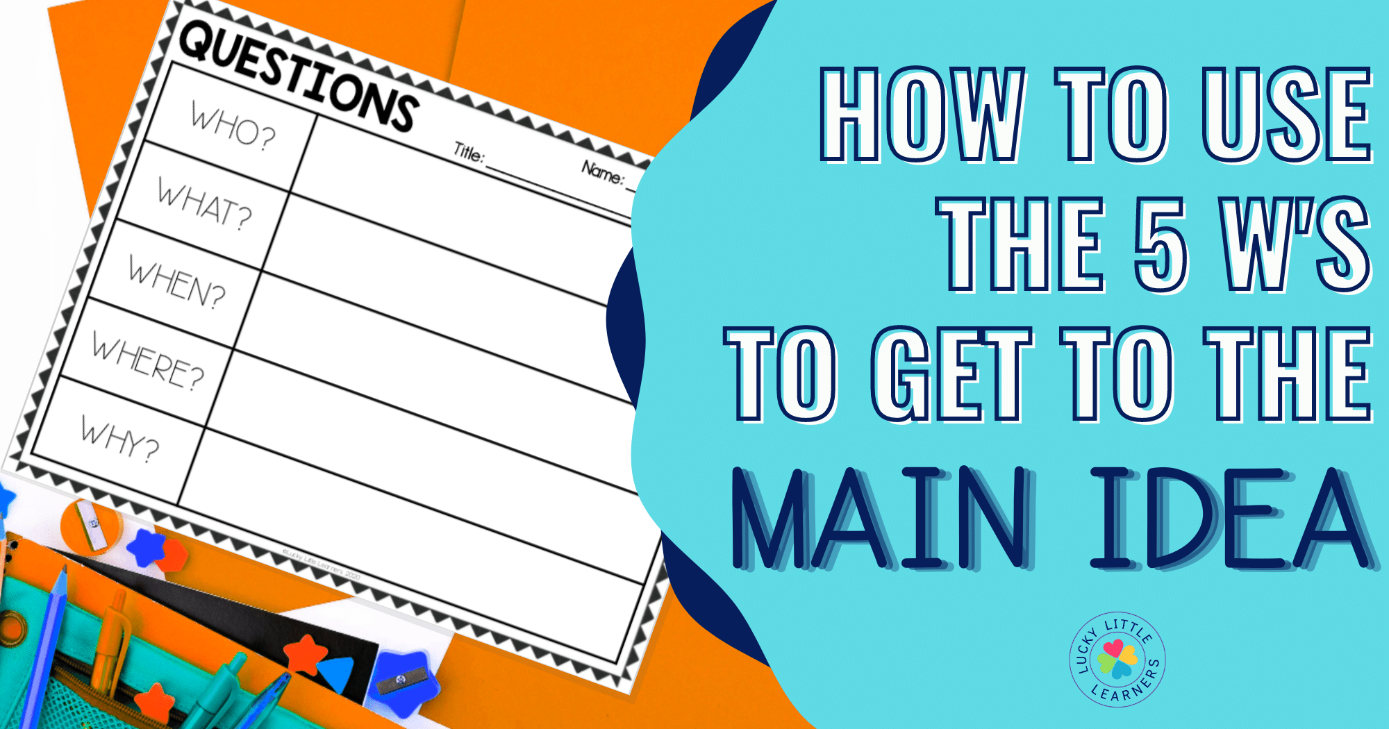 How to Use the 5 Ws to Get to the Main Idea