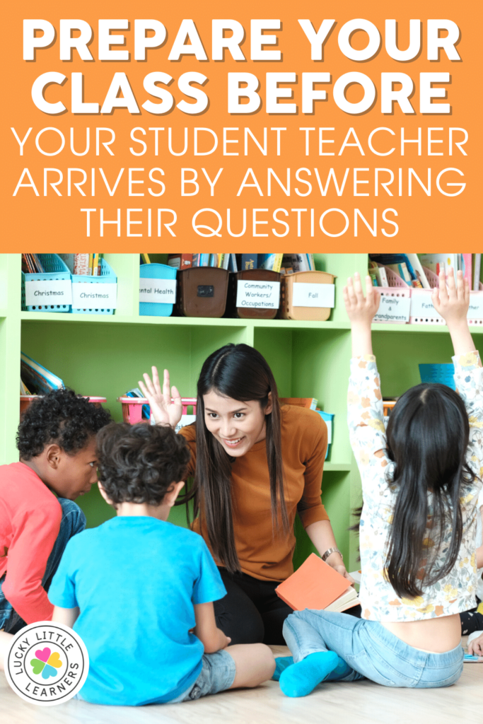 prepare your class before your student teacher arrives by answering all their questions